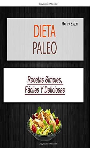 Dieta Paleo: Recetas Simples, Fáciles Y Deliciosas (Spanish Edition)