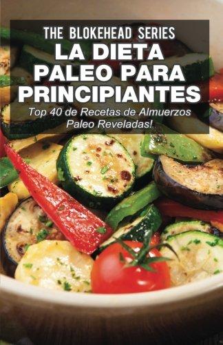 La Dieta Paleo Para Principiantes ¡Top 40 de Recetas de Almuerzos Paleo Reveladas! (Spanish Edition)
