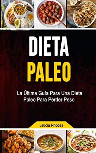 Dieta Paleo: La Última Guía Para Una Dieta Paleo Para Perder Peso (Cocina/cursos y recetas/ General) (Spanish Edition)