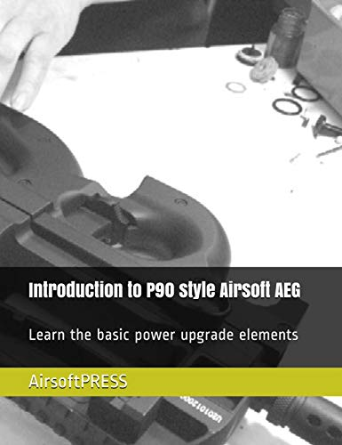 Introduction to P90 style Airsoft AEG: Learn the basic power upgrade elements (English Edition)