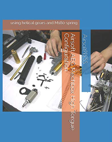 Airsoft AEG Mechbox High Torgue Configuration: using helical gears and M180 spring (English Edition)