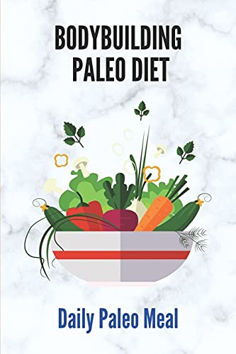 Bodybuilding Paleo Diet: Daily Paleo Meal: Paleo Diet For Beginners