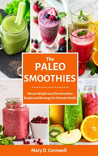 The Paleo Smoothies: Natural Weight Loss Smoothies Diet Recipes and Beverage for Ultimate Health (The Easy Recipe) (English Edition)
