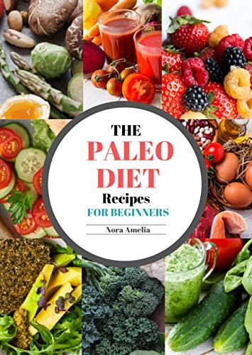 The Paleo Diet Recipes for Beginners: Healthy Lose Weight Cookbook (English Edition)